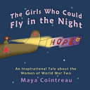 The Girls Who Could Fly In The Night An Inspirational Tale About The Women Of World War Two book