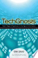 TechGnosis: Myth, Magic & Mysticism in the Age of Information