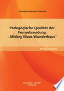 P  dagogische Qualit  t der Fernsehsendung    Mickey Maus Wunderhaus