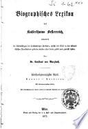 Biographisches Lexikon des Kaiserthums Oesterreich enthaltend die Lebensskizzen der denkwurdigen Personen, welche 1750 bis 1850 im Kaiserstaate und in seinen Kronlandern gelebt haben