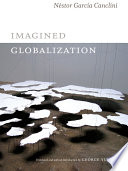 Imagined Globalization Canclini Is A Latin American Thinker Who Has