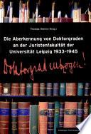 Die Aberkennung von Doktorgraden an der Juristenfakultät der Universität Leipzig 1933-1945