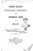 Streets Ballads  Popular Poetry  and Household Songs of Ireland