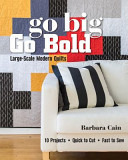 Go Big  Go Bold Large Scale Modern Quilts  10 Projects   Quick to Cut   Fast to Sew