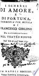 I scherzi di amore e fortuna  Commedia per musica di Francesco Cerlone da rappresentarsi nel Teatro Nuovo nell est   di quest anno 1771