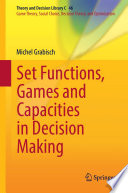 Set Functions  Games and Capacities in Decision Making