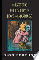 The Esoteric Philosophy of Love and Marriage Love And Relationships Gives A Simple Explanation