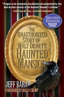 The Unauthorized Story of Walt Disney s Haunted Mansion