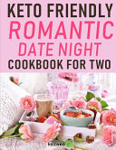 Keto Friendly Romantic Date Night Cookbook For Two