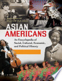 Asian Americans  An Encyclopedia of Social  Cultural  Economic  and Political History  3 volumes