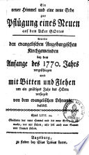 Ein neuer Himmel und eine neue Erde zur Pfl  gung eines Neuen auf dem Acker Gottes wurde den evangelischen Augsburgischen Kirchengemeinden bey dem Anfange des 1770  Jahrs vorgeschlagen und mit Bitten und Flehen um ein gn  diges Jahr des Herrn versiegelt von dem evangelischen Lehramte daselbst