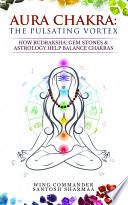 Aura Chakra The Pulsating Vortex