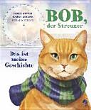 Bob  der Streuner   Das ist meine Geschichte