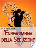 L Enneagramma della Seduzione  Tecniche per Riconoscere e Attrarre il Partner dei Tuoi Sogni   Ebook Italiano   Anteprima Gratis