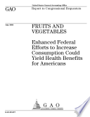Fruits And Vegetables Enhanced Federal Efforts To Increase Consumption Could Yield Health Benefits For Americans