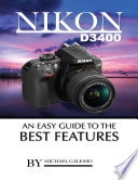 Nikon D3400  An Easy Guide to the Best Features