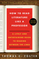 How to Read Literature Like a Professor Revised Foster S Classic Guide A Lively And