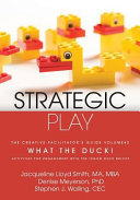 Strategic Play: The Creative Facilitator's Guide #2: What the Duck!