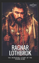Ragnar Lothbrok The Incredible Story Of The Viking King