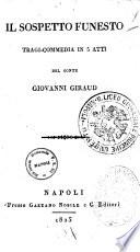 Il sospetto funesto tragi-commedia in 5 atti del conte Giovanni Giraud