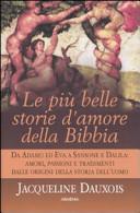 Le pi   belle storie d amore della Bibbia  Da Adamo ed Eva a Sansone e Dalila  amori  passioni e tradimenti dalle origini della storia dell uomo