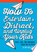 How to Entertain  Distract  and Unplug Your Kids