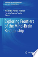 Exploring Frontiers Of The Mind Brain Relationship