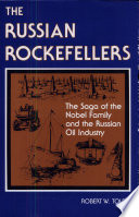 The Russian Rockefellers  The Saga of the Nobel Family and the Russian Oil Industry