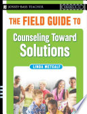 The Field Guide To Counseling Toward Solutions