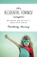 The Accidental Feminist : pushes back against both feminism and...
