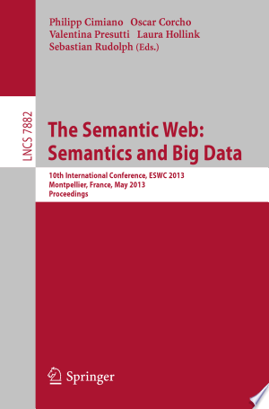 The Semantic Web: Semantics and Big Data: 10th International Conference, ESWC 2013, Montpellier, France, May 26-30, 2013. Proceedings - ISBN:9783642382888