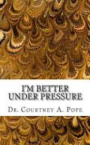 I M Better Under Pressure