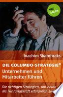 Die Columbo-Strategie© Band 5: Unternehmen und Mitarbeiter führen
