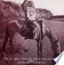 The Plains Indian Photographs of Edward S  Curtis