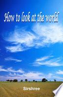 How to look at the world
