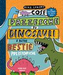 Cose pazzesche su dinosauri e altre bestie