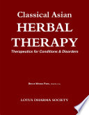 CLASSICAL ASIAN HERBAL THERAPY: Therapeutics for Conditions & Disorders