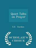Quiet Talks on Prayer - Scholar's Choice Edition