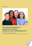 Parentale Ethnotheorien in bikulturellen Familien - Ressource oder Konfliktpotenzial?!