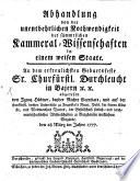 Abhandlung von der unentbehrlichen Nothwendigkeit der Kammeral-Wissenschaften ...