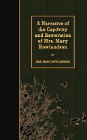 A Narrative of the Captivity and Restoration of Mrs  Mary Rowlandson