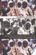 Islam  Sectarianism  and Politics in Sudan Since the Mahdiyya