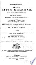 Adam s Latin Grammar  with Some Improvements  and the Following Additions