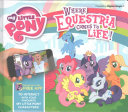 My Little Pony: Where Equestria Comes To Life : bring your favourite ponies to...