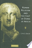 Roman Religion and the Cult of Diana at Aricia The Bronze Age To The Second Century Ce