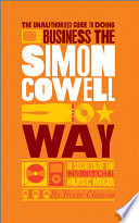 The Unauthorized Guide to Doing Business the Simon Cowell Way