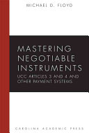 Mastering Negotiable Instruments  UCC Articles 3 and 4  and Other Payment Systems