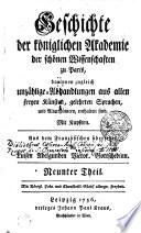 Geschichte der königlichen Akademie der schönen Wissenschaften zu Paris, darinnen zugleich unzählige Abhandlungen aus allen freyen Künsten, gelehrten Sprachen, und Alterthümern, enthalten sind