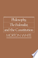 Philosophy  The Federalist  and the Constitution