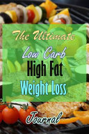 The Ultimate Low Carb High Fat Weight Loss Journal